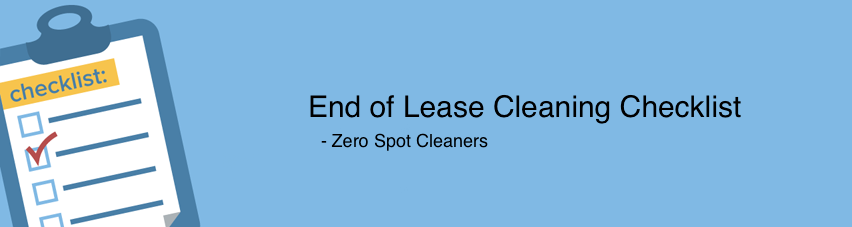 End of Lease Cleaning Checklist - Zero Spot Cleaners